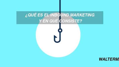 ¿Qué es el Inbound Marketing y en qué consiste?