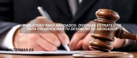 Publicidad para abogados: diversas estrategias para promocionar tu despacho de abogados