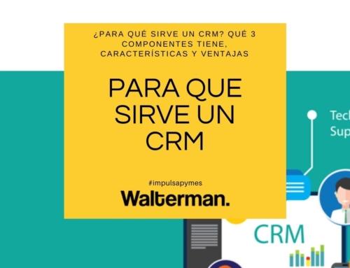 ¿Para qué sirve un CRM? Qué 3 componentes tiene, características y ventajas