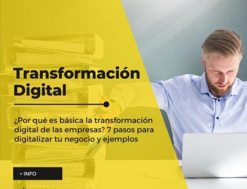 ¿Por qué es básica la transformación digital de las empresas? 7 pasos para digitalizar tu negocio y ejemplos