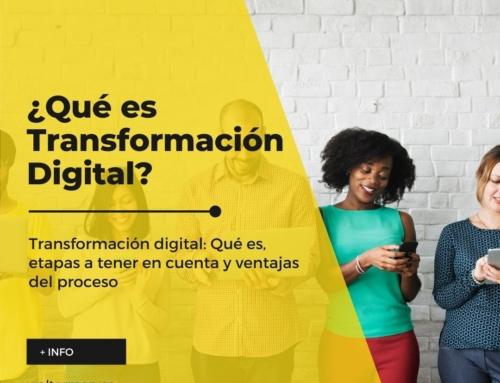 Transformación digital: Qué es, etapas a tener en cuenta y ventajas del proceso